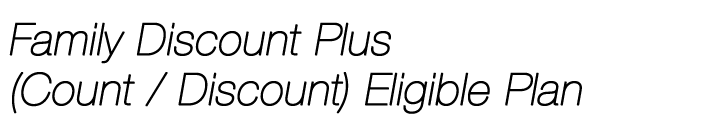Family Discount Plus (Count/Discount) Eligible Plan